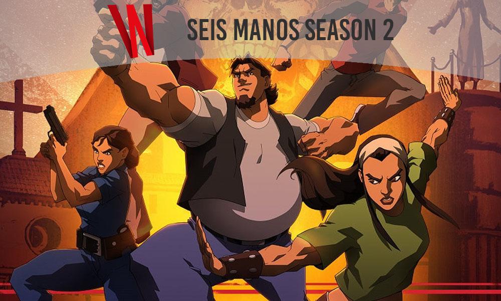seis manos season 2 release date